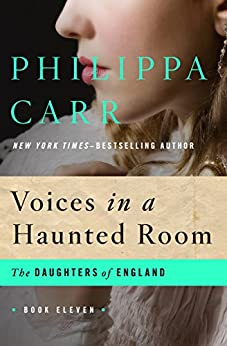 Voices in a Haunted Room (The Daughters of England) di [Carr, Philippa]