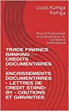 TRADE FINANCE BANKING :    - CREDITS DOCUMENTAIRES - ENCAISSEMENTS DOCUMENTAIRES - LETTRES DE CREDIT STAND-BY - CAUTIONS ET GARANTIES: Pour le financement et la sécurisation du Commerce International...