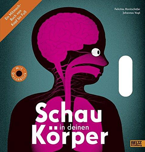 Schau in deinen Körper: Ein Mitmach-Buch von Kopf bis Fuß. Vierfarbiges Sachbilderbuch/Pappe mit Griffstanzen und Gucklöchern