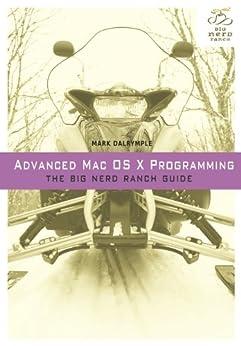 Advanced Mac OS X Programming: The Big Nerd Ranch Guide (Big Nerd Ranch Guides) by [Dalrymple, Mark]