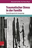 Traumatischer Stress in der Familie: Systemtherapeutische Lösungswege