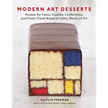 Modern Art Desserts: Recipes for Cakes, Cookies, Confections, and Frozen Treats Based on Iconic Works of Art (English Edition)