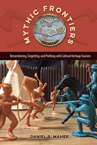 Mythic Frontiers: Remembering, Forgetting, and Profiting with Cultural Heritage Tourism (Cultural Heritage Studies) (West Buffalo Bills Wild)