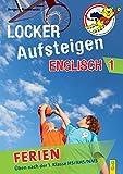 Locker Aufsteigen in Englisch 1 - Ferien: Üben nach der 1. Klasse HS/NMS/AHS: Üben nach der 1. Klasse HS, AHS, NMS