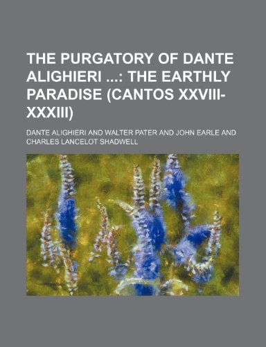 The Purgatory of Dante Alighieri  Volume 2;  The Earthly paradise (cantos XXVIII-XXXIII)