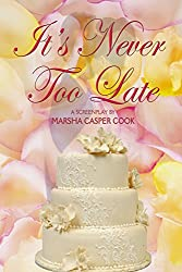 It's Never Too Late: Screenplay
