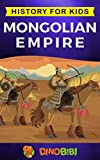 Mongolian Empire: History for kids: A captivating guide to a remarkable Genghis Khan & the Mongol Empire (English Edition)