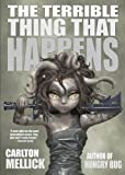 The Terrible Thing That Happens by Carlton Mellick III (2016-10-01)