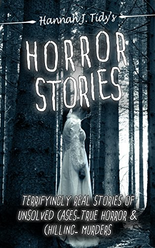 Horror Stories: Terrifyingly Real Stories of Unsolved Cases – True Horror and Chilling Murders (horror stories, Unexplained mysteries, Haunted locations, Haunted house, Book 2)