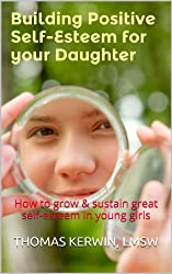 Building Positive Self-Esteem for your Daughter: How to grow & sustain great self-esteem in young girls (English Edition)