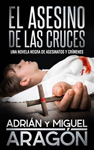 El Asesino de las Cruces: Una novela negra de asesinatos y crímenes (En español) por Adrián Aragón