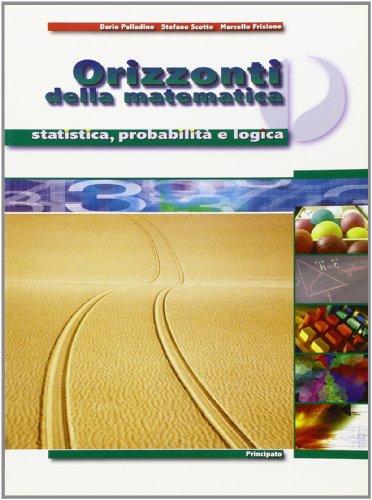 Orizzonti della matematica. Statistica, probabilit e logica. Per le Scuole superiori