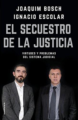 El secuestro de la justicia: Virtudes y problemas del sistema judicial (Eldiario.es) por Ignacio Escolar