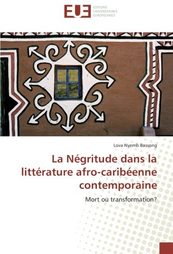 La Negritude dans la litterature afro-caribeenne contemporaine: Mort ou transformation?