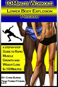 The 10-Minute Workout: Lower Body Explosion Program by [Burris, Christopher]