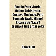 People from Vitoria: Andoni Zubizarreta, Gustavo Machado, Pero Lopez de Ayala, Miguel Ricardo de Alava y Esquivel, Luis Orgaz Yoldi