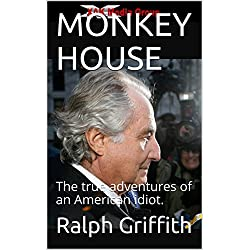 MONKEY HOUSE: The true adventures of an American idiot. (Bernard L. Madoff Book 1) (English Edition)