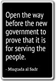 Open the way before the new government to p... - Muqtada al Sadr - quotes fridge magnet, Black - Kühlschrankmagnet