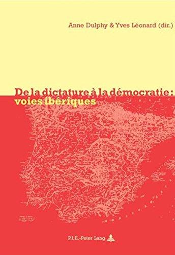 de la Dictature a la Democratie: Voies Iberiques par From P.I.E-Peter Lang S.A., Editions Scientifiques Internationales