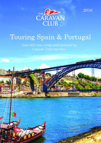 Touring Spain & Portugal: A Guide to Touring and Over 600 Sites Visited and Reviewed by Caravan Club Members 2016