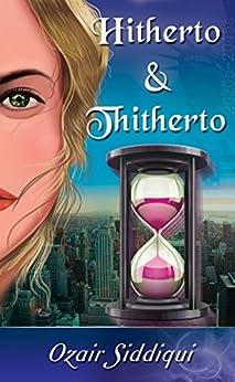 Hitherto & Thitherto (English Edition) de [Siddiqui, Ozair]