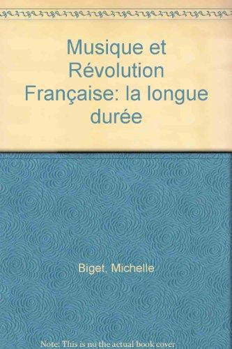 Musique et Révolution française: La longue durée