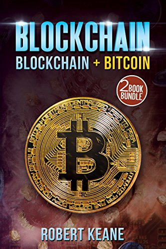Blockchain: This Book Includes – Blockchain AND Bitcoin – A Two Book Bundle (Master The Blockchain Technology And The…