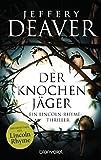 Der Knochenjäger: Ein Lincoln-Rhyme-Thriller - Jeffery Deaver