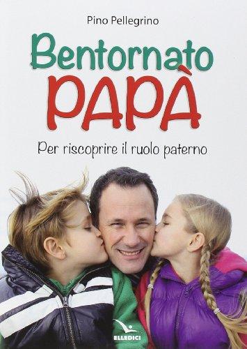 Bentornato pap. Per riscoprire il ruolo paterno