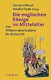Die englischen Könige im Mittelalter: Von Wilhelm dem Eroberer bis Richard III -