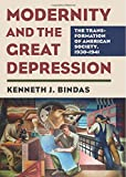 Modernity and the Great Depression: The Transformation of American Society, 1930 - 1941 (CultureAmerica)