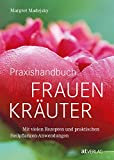 Praxishandbuch Frauenkräuter - Mit vielen Rezepten und praktischen Heilpflanzen-Anwendungen