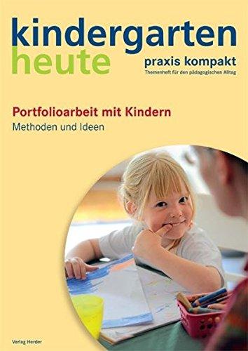 Kindergarten Heute Praxis kompakt: Portfolioarbeit mit Kindern: Methoden und Ideen (kindergarten heute. praxis kompakt/Themenheft für den pädagogischen Alltag)