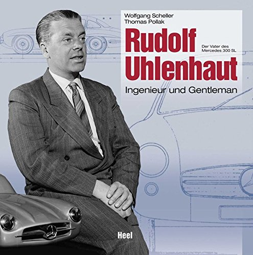 Download Rudolf Uhlenhaut: Ingenieur und Gentleman - Der Vater des Mercedes 300 SL