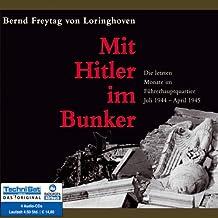 Mit Hitler im Bunker: Die letzten Monate im Führerhauptquartier Juli 1944 - April 1945