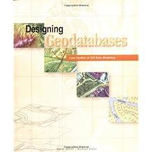 Designing Geodatabases: Case Studies in GIS Data Modeling