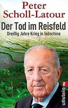 Der Tod im Reisfeld: Dreißig Jahre Krieg in Indochina von [Scholl-Latour, Peter]