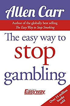 The Easy Way to Stop Gambling: Take Control of Your Life by [Carr, Allen]