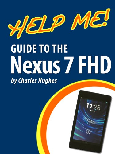 Help Me! Guide to the Nexus 7 FHD: Step-by-Step User Guide for Google's Second Tablet PC (English Edition)
