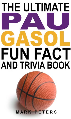The Ultimate Pau Gasol Fun Fact And Trivia Book (English Edition) -