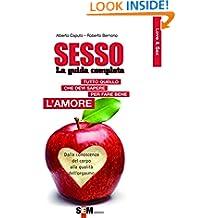 Sesso, la guida completa - Tutto quello che devi sapere per far bene l'amore (Love&Sex Vol. 1) (Italian Edition)