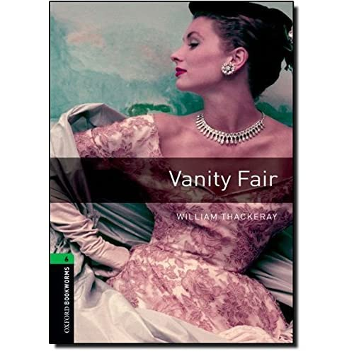 Oxford Bookworms Library: Vanity Fair: Level 6: 2,500 Word Vocabulary (Oxford Bookworms Library Classics: Stage 6) by William Thackeray (2008-08-04)