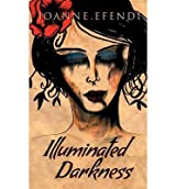 [ Illuminated Darkness ] By Efendi, Joanne (Author) [ Dec - 2013 ] [ Paperback ]