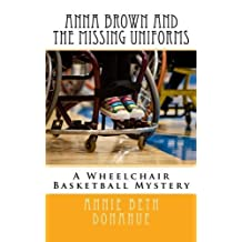 Anna Brown and The Missing Uniforms: A Wheelchair Basketball Mystery (Volume 1) by Annie Beth Donahue (2015-03-25)