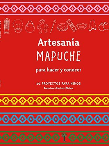 Artesanía Mapuche para hacer y concocer: 10 proyectos para niños por Francisca Jiménez