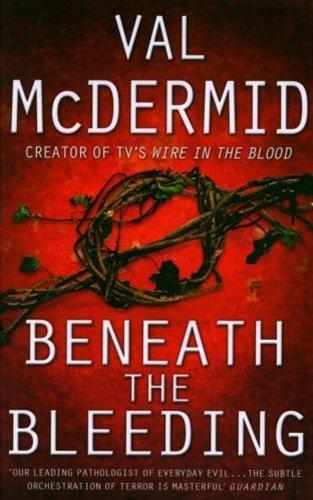 Beneath the Bleeding (Tony Hill and Carol Jordan, Book 5) by Val McDermid (2007-08-01)