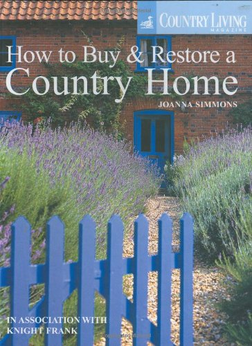 Country Living: How to Buy & Restore a Country Home: In association with Knight Frank