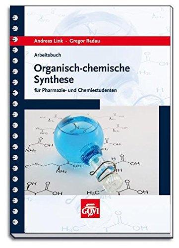 Arbeitsbuch organisch-chemische Synthese: für Pharmazie- und Chemiestudenten