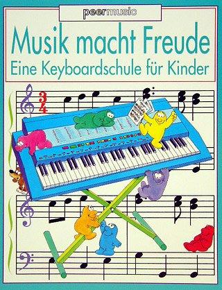 MUSIK MACHT FREUDE EINE KEYBOARDSCHULE FUER KINDER - arrangiert für Keyboard [Noten / Sheetmusic] Komponist: HAWTHORN PHILIP