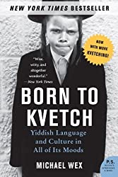 Born to Kvetch: Yiddish Language and Culture in All of Its Moods (P.S.) by Michael Wex (2006-08-15)